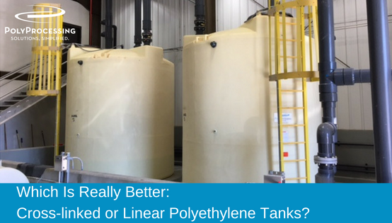 Crosslinked or linear poly tanks