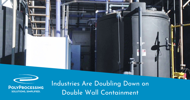 Industries Are Doubling Down on Double Wall Containment