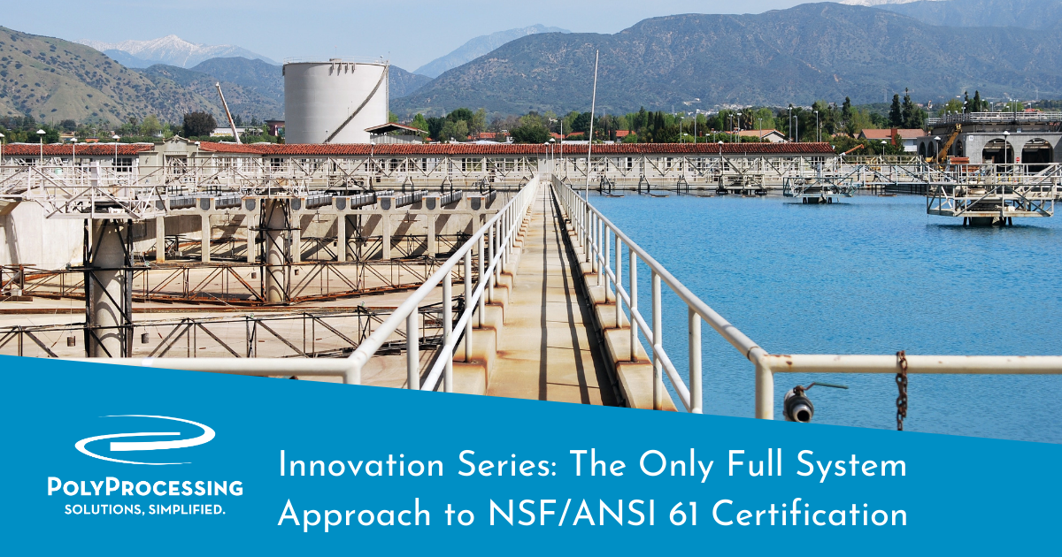 Poly-Processing-Innovation-Series_The-Only-Full-System-Approach-to-NSF_ANSI-61-Certification